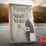 """Емотивен роман со историски елементи, морални дилеми и љубов """"Те нема никаде"""" од Јелена Бачиќ Алимпиќ"""